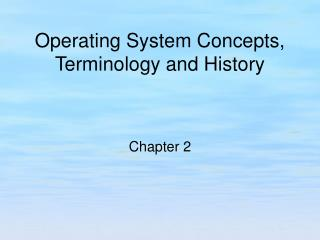 Operating System Concepts, Terminology and History