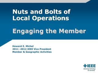 Howard E. Michel 2011 -2012 IEEE Vice President Member & Geographic Activities