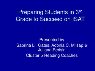Preparing Students in 3 rd   Grade to Succeed on ISAT