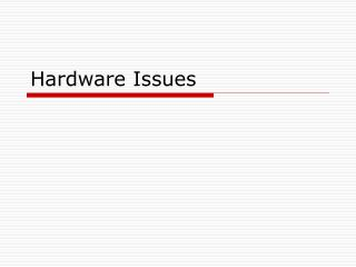 Hardware Issues