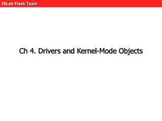 Ch 4. Drivers and Kernel-Mode Objects