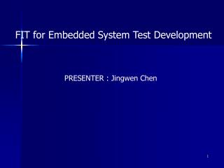 FIT for Embedded System Test Development PRESENTER : Jingwen Chen