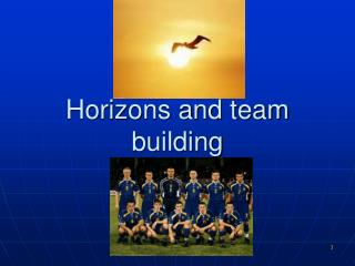 Horizons and team building