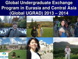 Global Undergraduate Exchange Program in Eurasia and Central Asia (Global UGRAD) 2013 – 2014