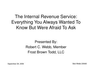 The Internal Revenue Service: Everything You Always Wanted To Know But Were Afraid To Ask