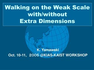 Walking on the Weak Scale with/without  Extra Dimensions