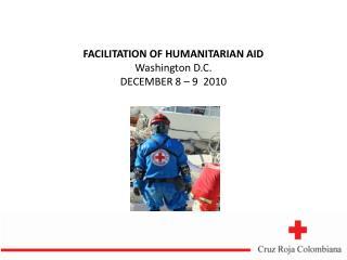 FACILITATION OF HUMANITARIAN AID Washington D.C. DECEMBER 8 – 9 2010