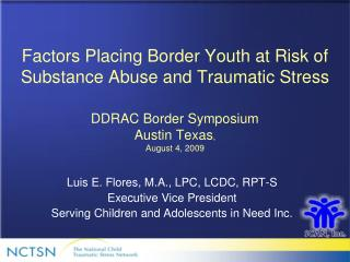 Factors Placing Border Youth at Risk of Substance Abuse and Traumatic Stress   DDRAC Border Symposium  Austin Texas,  Au