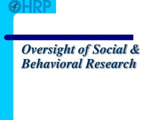 Oversight of Social & Behavioral Research
