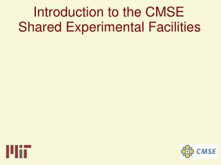 Introduction to the CMSE Shared Experimental Facilities