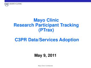 Mayo Clinic Research Participant Tracking (PTrax)  C3PR Data/Services Adoption
