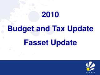 2010  Budget and Tax Update Fasset Update