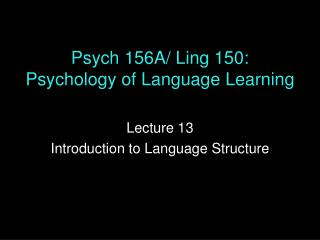 Psych 156A/ Ling 150: Psychology of Language Learning