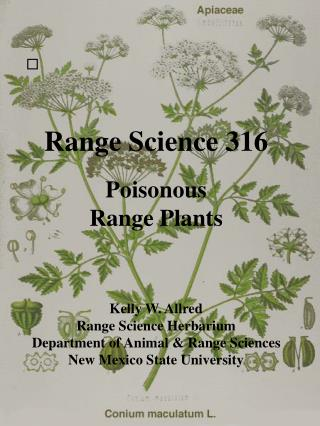 Range Science 316 Poisonous Range Plants Kelly W. Allred Range Science Herbarium