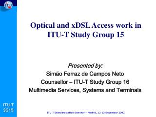 Optical and xDSL Access work in  ITU-T  St udy Group 1 5