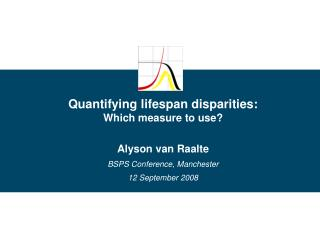 Quantifying lifespan disparities:  Which measure to use? Alyson van Raalte