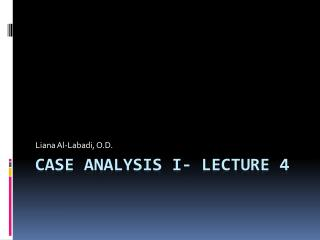 Case Analysis I- Lecture 4