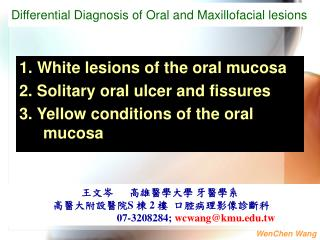 1. White lesions of the oral mucosa  2. Solitary oral ulcer and fissures