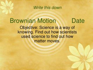 Write this down Brownian Motion         Date