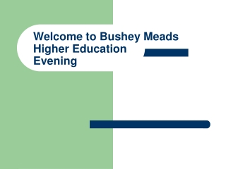 Welcome to Bushey Meads Higher Education Evening