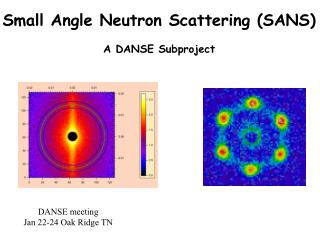 Small Angle Neutron Scattering (SANS) A DANSE Subproject