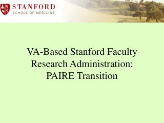 VA-Based Stanford Faculty Research Administration:  PAIRE Transition