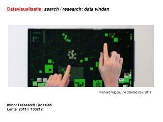 Datavisualisatie:  search / research: data vinden minor I research Crosslab  Lente  2011 I  130212