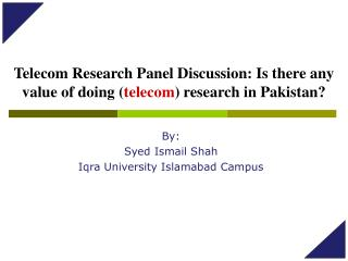 Telecom Research Panel Discussion: Is there any value of doing ( telecom ) research in Pakistan?