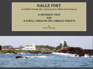 Galle fort An UNESCO Heritage Site –commenced in 1588 by the Portuguese a different view  AND