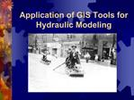 Application of GIS Tools for Hydraulic Modeling