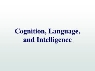 Cognition, Language,    and Intelligence