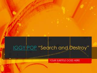 "IGGY POP  ""Search and Destroy"""