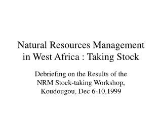 Natural Resources Management in West Africa : Taking Stock