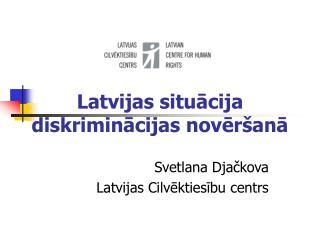 Latvijas situācija diskriminācijas novēršanā
