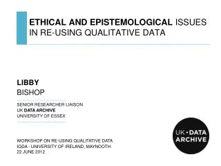 ETHICAL AND EPISTEMOLOGICAL  ISSUES  IN RE-USING QUALITATIVE DATA