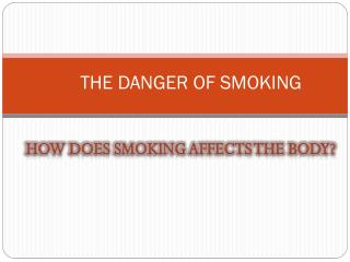 THE DANGER OF SMOKING