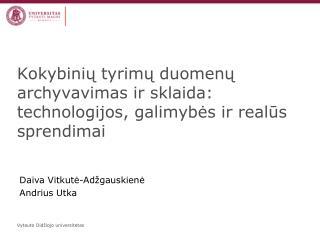 Kokybinių tyrimų duomenų archyvavimas ir sklaida: technologijos, galimybės ir realūs sprendimai