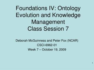 Foundations IV: Ontology Evolution and Knowledge Management Class Session 7