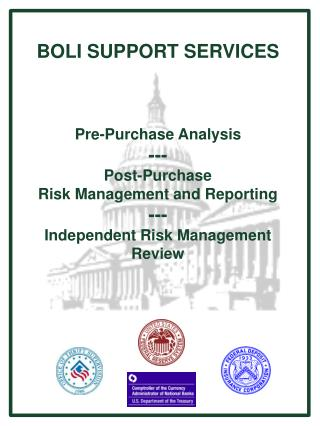 BOLI SUPPORT SERVICES Pre-Purchase Analysis --- Post-Purchase Risk Management and Reporting --- Independent Risk Managem