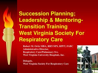 Succession Planning; Leadership & Mentoring-Transition Training West Virginia Society For Respiratory Care