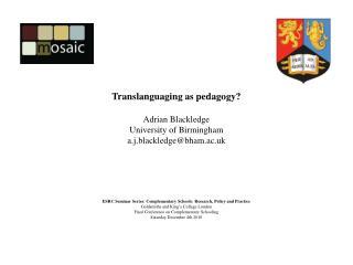 Translanguaging as pedagogy? Adrian Blackledge University of Birmingham a.j.blackledge@bham.ac.uk