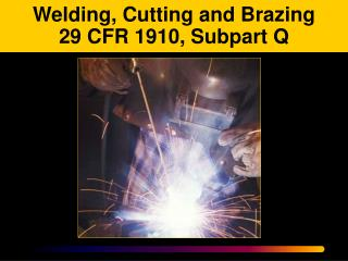Welding, Cutting and Brazing  29 CFR 1910, Subpart Q