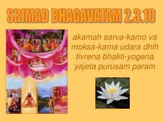 akamah sarva-kamo va moksa-kama udara dhih tivrena bhakti-yogena yajeta purusam param
