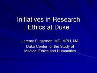 Initiatives in Research Ethics at Duke