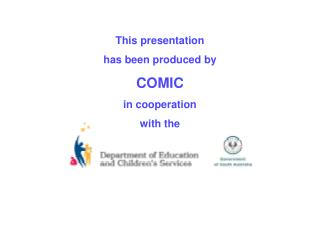 This presentation has been produced by COMIC in cooperation  with the
