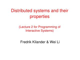 Distributed systems and their properties ( Lecture 2 for  Programming of  Interactive System s )