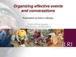 Organizing effective events  and conversations Presentation by Ewen Le Borgne Komms Klinic session