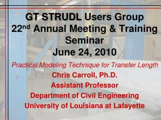 GT STRUDL  Users Group 22 nd  Annual Meeting & Training Seminar June 24, 2010