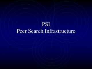 PSI Peer Search Infrastructure