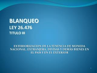 BLANQUEO LEY 26.476 TITULO III
